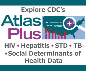 Explore CDC's Atlas Plus: HIV - Hepatitis B - STD - TB - Social Determinants of Health Data