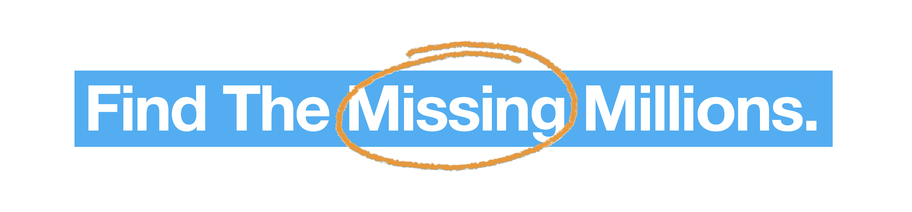 "Find the Missing Millions Banner with ""Missing"" circled in orange."