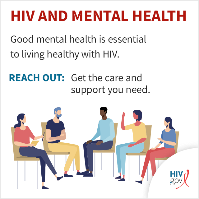 Good mental health is essential to living healthy with HIV. Reach out: Get the care and support you need.