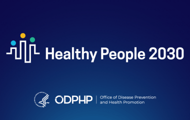 Healthy People 2030 from the Office of Disease Prevention and Health Promotion