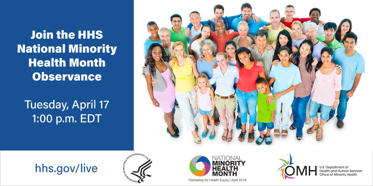 Join the HHS National Minority Health Month Observance. Tuesday, April 17. 1pm EDT