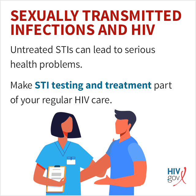 Untreated STIs can lead to serious health problems. Make STI testing and treatment part of your regular HIV care.