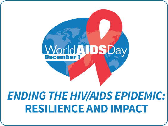 World d Day. December 1. Ending the HIV/AIDS Epidemic: Resilience and Impact