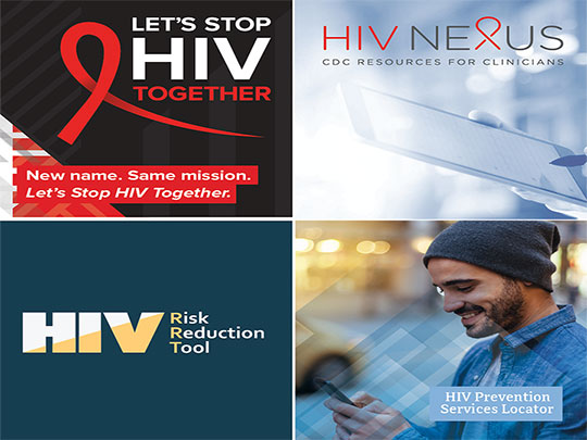 Four graphics. 1. Let's Stop HIV Together. New name. Same mission.  2. HIV Nexus. CDC Resources for Clinicians. 3. HIV Risk Reduction Tool. 4. HIV prevention Services Locator.
