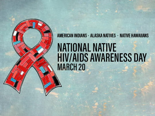 National Native HIV/AIDS Awareness Day. March 20. American Indians, Alaska Natives, Native Hawaiians