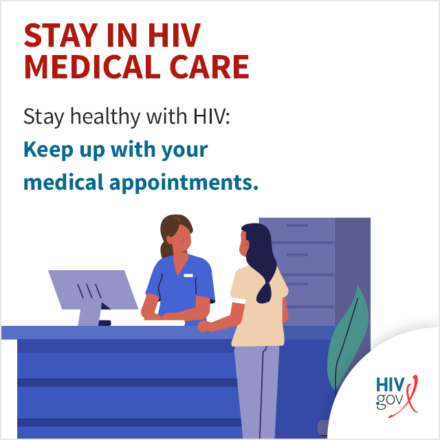 Stay healthy with HIV: Keep up with your medical appointments.