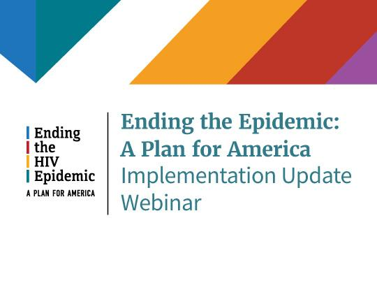 Ending the Epidemic: A Plan for America. Implementation Update Webinar