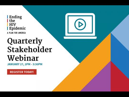 Ending the HIV Epidemic Quarterly Stakeholder Webinar