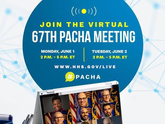 Join the Virtual 67th PACHA Meeting. Monday, June 1, 2pm - 5pm. Tuesday, June 2, 2pm - 5pm ET. www.hhs.gov/live. #PACHA