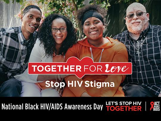 Photo of a Black family. Together for Love. Stop HIV Stigma. National Black HIV/AIDS Day. Let