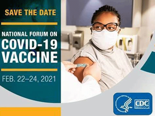 Save the Date - National Forum on COVID-19 Vaccine. February 22-24, 2021