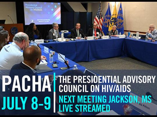 Photo of people around a conference table. PACHA: The Presidential Advisory Council on HIV/AIDS. Next meeting Jackson, MS July 8-9. Live streamed.
