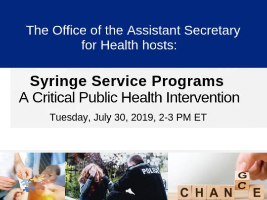 The office of the Assistant Secretary for Health hosts: Syringe Service Programs -  A Critical Public Health Intervention. Tuesday, July 30, 2019.2-3 pm ET