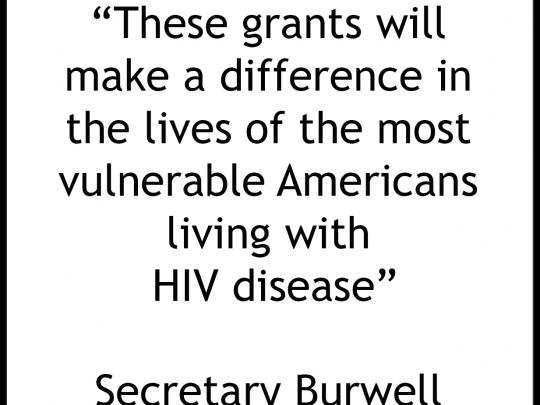 These grants will make a difference in the lives of the most vulnerable Americans living with HIV disease. Secretary Burwell