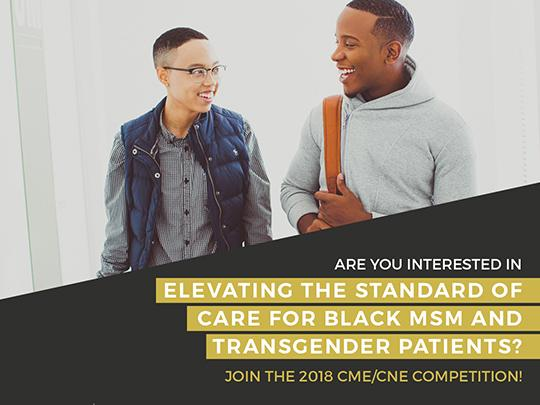 Are you interested in elevating the standards of care for Black MSM and Transgender patients? Join the 2018 CME/CNE competition