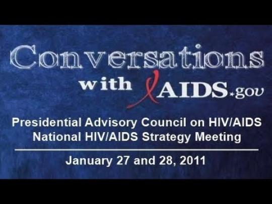 Conversations with AIDS.gov: Presidential Advisory Council on HIV/AIDS National HIV/AIDS Strategy Meeting. January 27 and 28, 2011